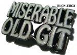 Miserable Old Git Grumpy Belt Buckle + display stand. Code TL4